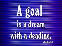 A goal is a dream with a deadline.